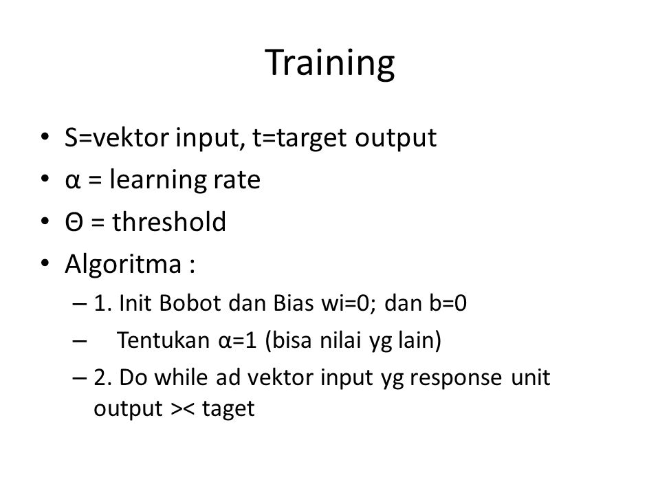 Training S=vektor input, t=target output α = learning rate