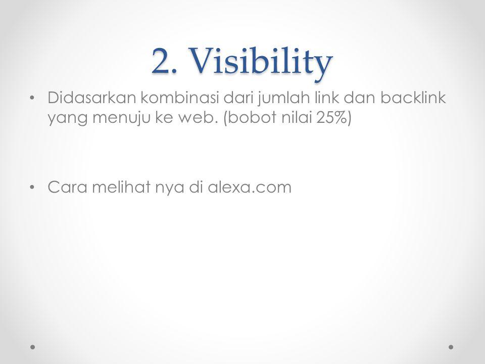 2. Visibility Didasarkan kombinasi dari jumlah link dan backlink yang menuju ke web. (bobot nilai 25%)