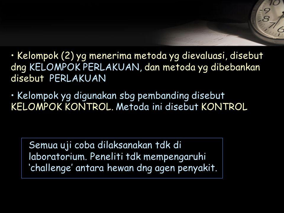 Kelompok (2) yg menerima metoda yg dievaluasi, disebut dng KELOMPOK PERLAKUAN, dan metoda yg dibebankan disebut PERLAKUAN