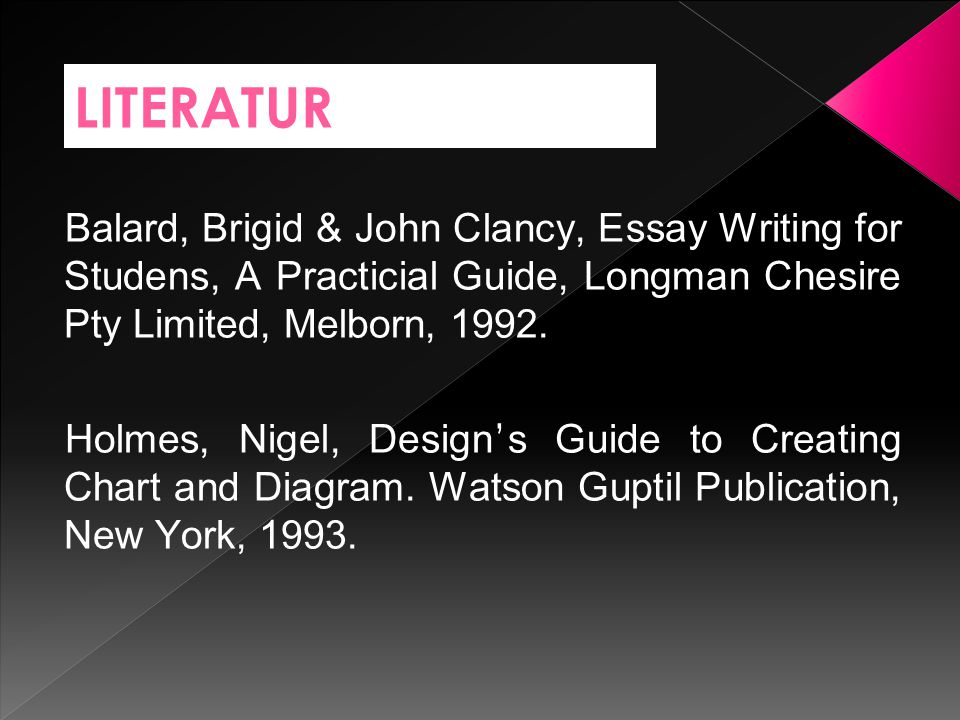 LITERATUR Balard, Brigid & John Clancy, Essay Writing for Studens, A Practicial Guide, Longman Chesire Pty Limited, Melborn, 1992.