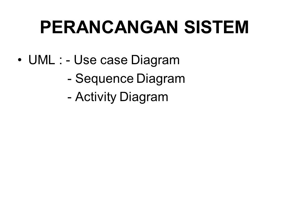 PERANCANGAN SISTEM UML : - Use case Diagram - Sequence Diagram