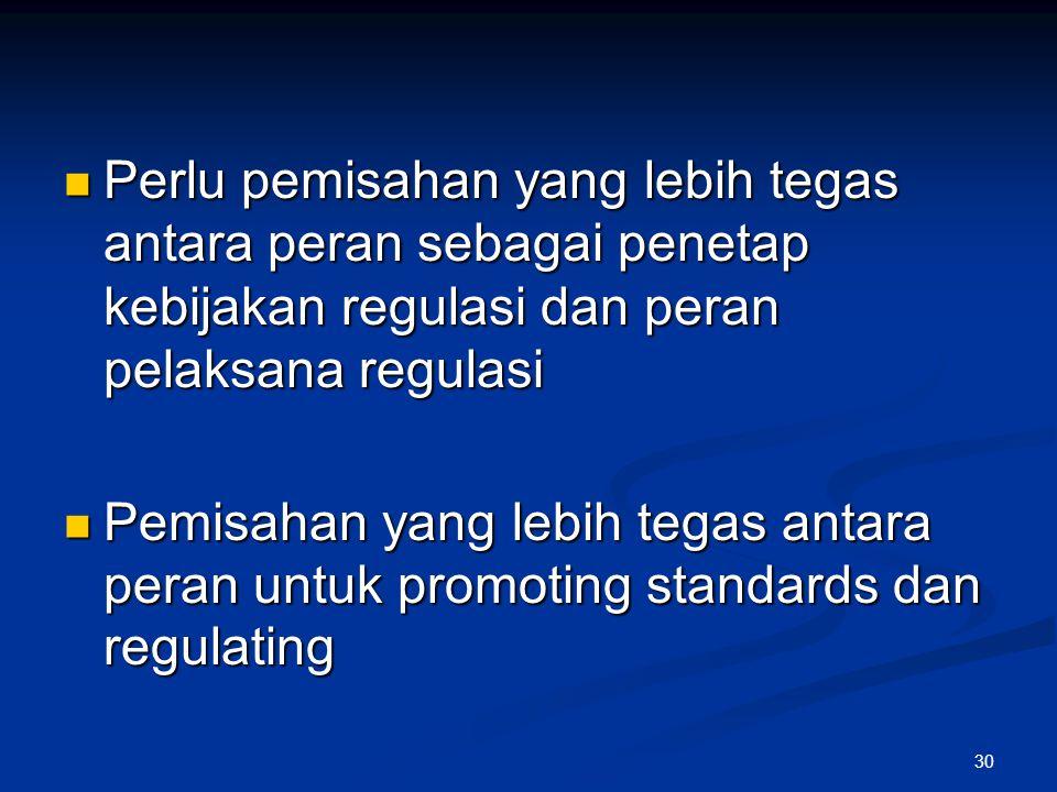Perlu pemisahan yang lebih tegas antara peran sebagai penetap kebijakan regulasi dan peran pelaksana regulasi