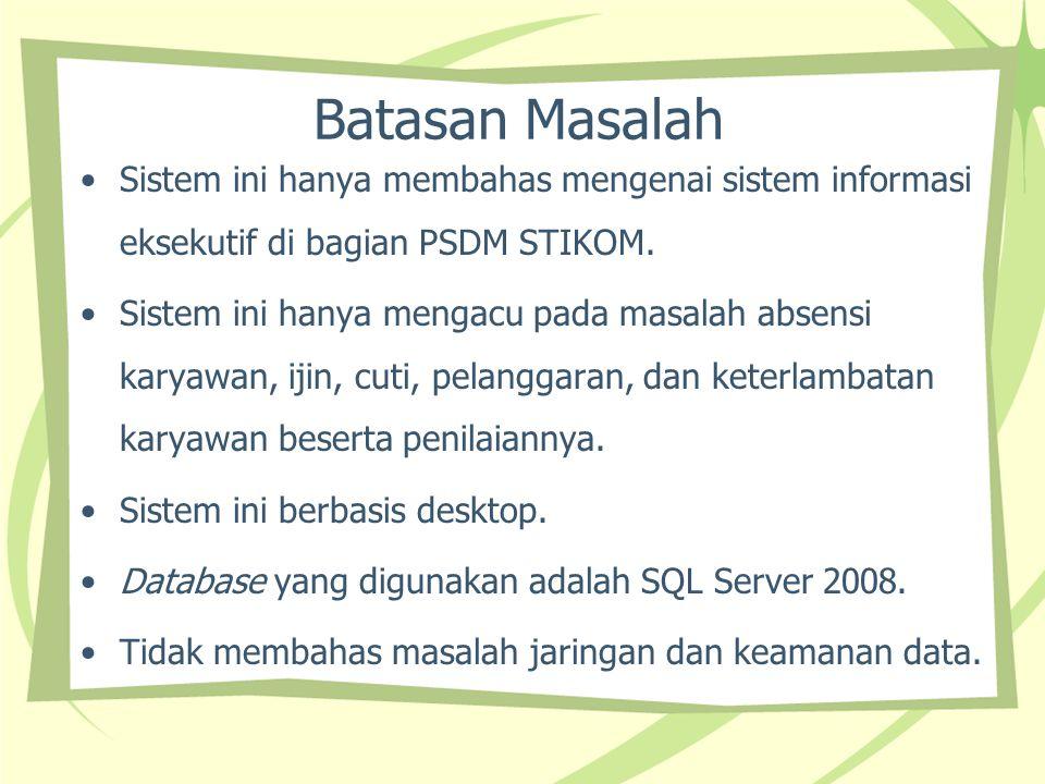 Batasan Masalah Sistem ini hanya membahas mengenai sistem informasi eksekutif di bagian PSDM STIKOM.