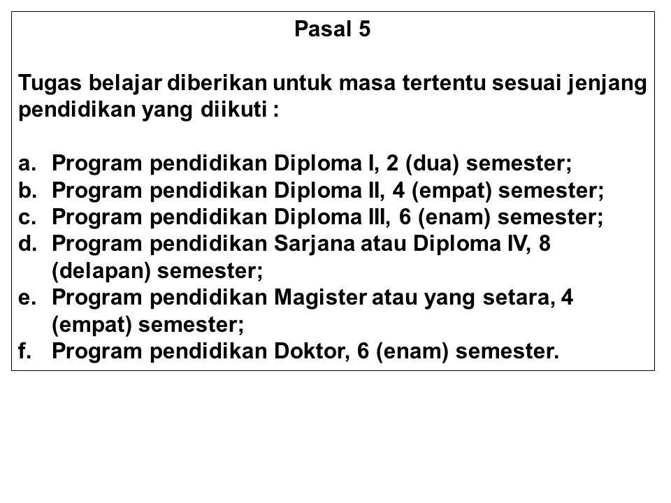 Pasal 5 Tugas belajar diberikan untuk masa tertentu sesuai jenjang pendidikan yang diikuti : Program pendidikan Diploma I, 2 (dua) semester;