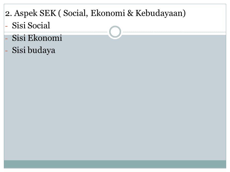 2. Aspek SEK ( Social, Ekonomi & Kebudayaan)