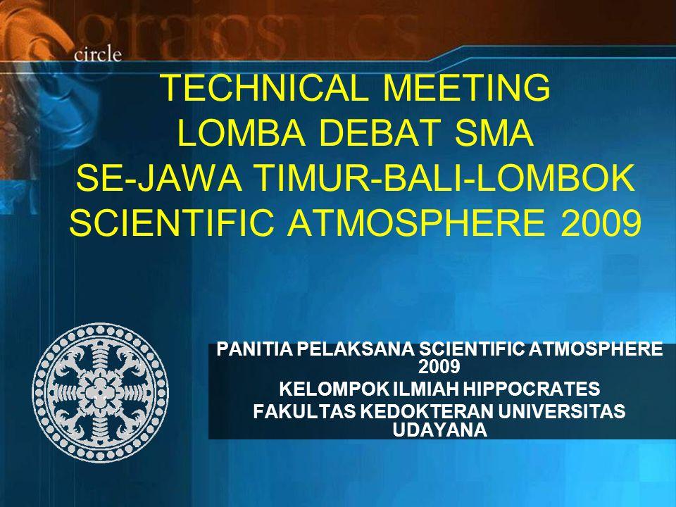 TECHNICAL MEETING LOMBA DEBAT SMA SE-JAWA TIMUR-BALI-LOMBOK SCIENTIFIC ATMOSPHERE 2009