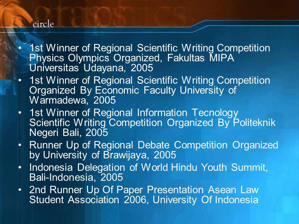 1st Winner of Regional Scientific Writing Competition Physics Olympics Organized, Fakultas MIPA Universitas Udayana, 2005