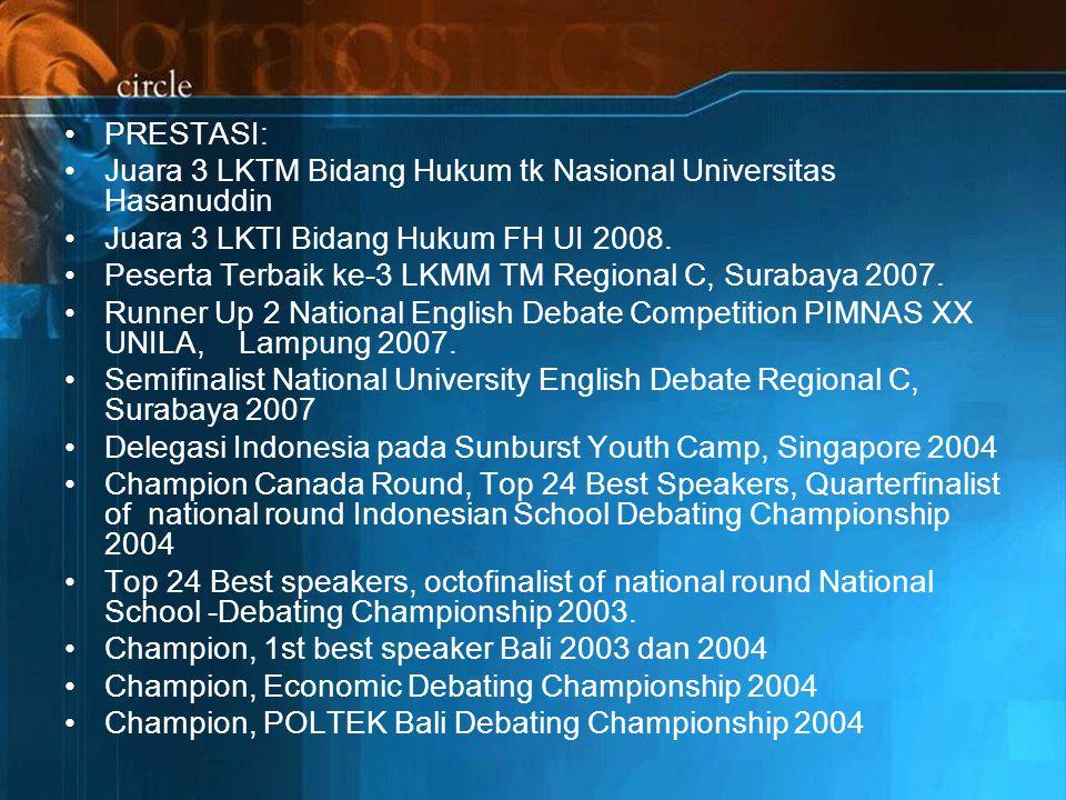 PRESTASI: Juara 3 LKTM Bidang Hukum tk Nasional Universitas Hasanuddin. Juara 3 LKTI Bidang Hukum FH UI 2008.