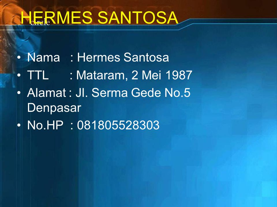HERMES SANTOSA Nama : Hermes Santosa TTL : Mataram, 2 Mei 1987