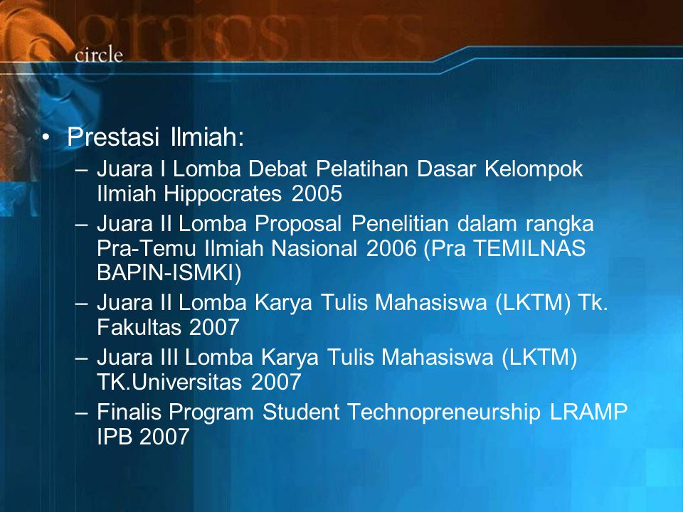 Prestasi Ilmiah: Juara I Lomba Debat Pelatihan Dasar Kelompok Ilmiah Hippocrates 2005.
