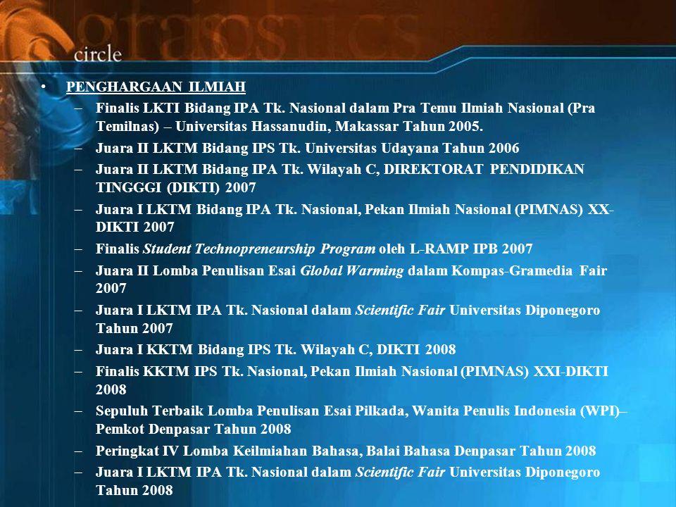 PENGHARGAAN ILMIAH Finalis LKTI Bidang IPA Tk. Nasional dalam Pra Temu Ilmiah Nasional (Pra Temilnas) – Universitas Hassanudin, Makassar Tahun 2005.
