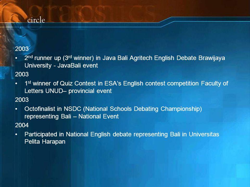 2003 2nd runner up (3rd winner) in Java Bali Agritech English Debate Brawijaya University - JavaBali event.