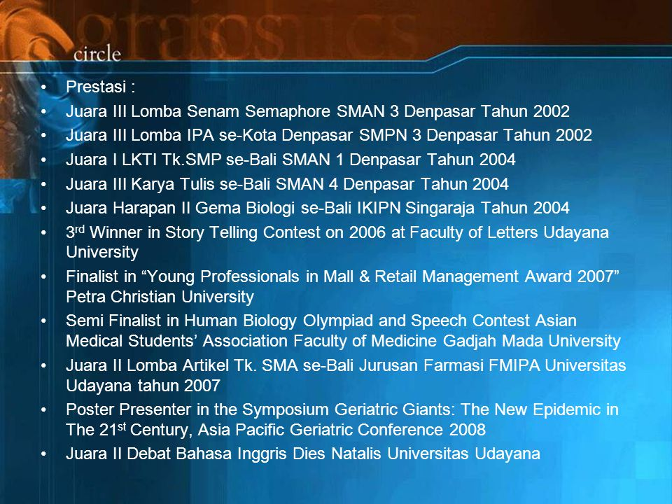 Prestasi : Juara III Lomba Senam Semaphore SMAN 3 Denpasar Tahun 2002. Juara III Lomba IPA se-Kota Denpasar SMPN 3 Denpasar Tahun 2002.