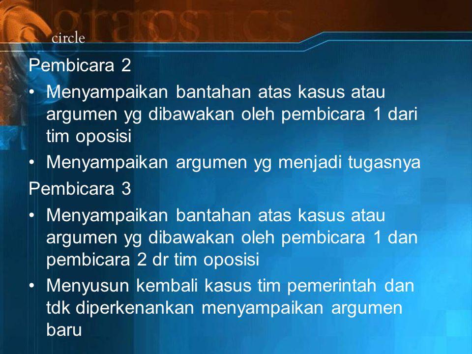 Pembicara 2 Menyampaikan bantahan atas kasus atau argumen yg dibawakan oleh pembicara 1 dari tim oposisi.
