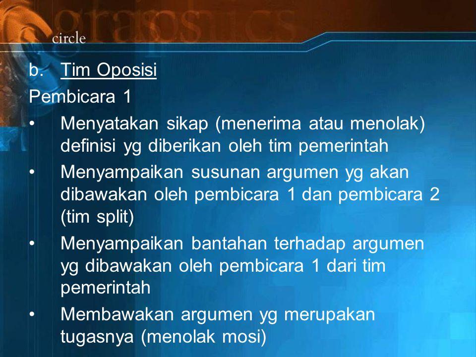 Tim Oposisi Pembicara 1. Menyatakan sikap (menerima atau menolak) definisi yg diberikan oleh tim pemerintah.