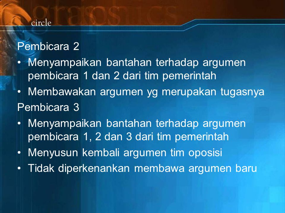 Pembicara 2 Menyampaikan bantahan terhadap argumen pembicara 1 dan 2 dari tim pemerintah. Membawakan argumen yg merupakan tugasnya.