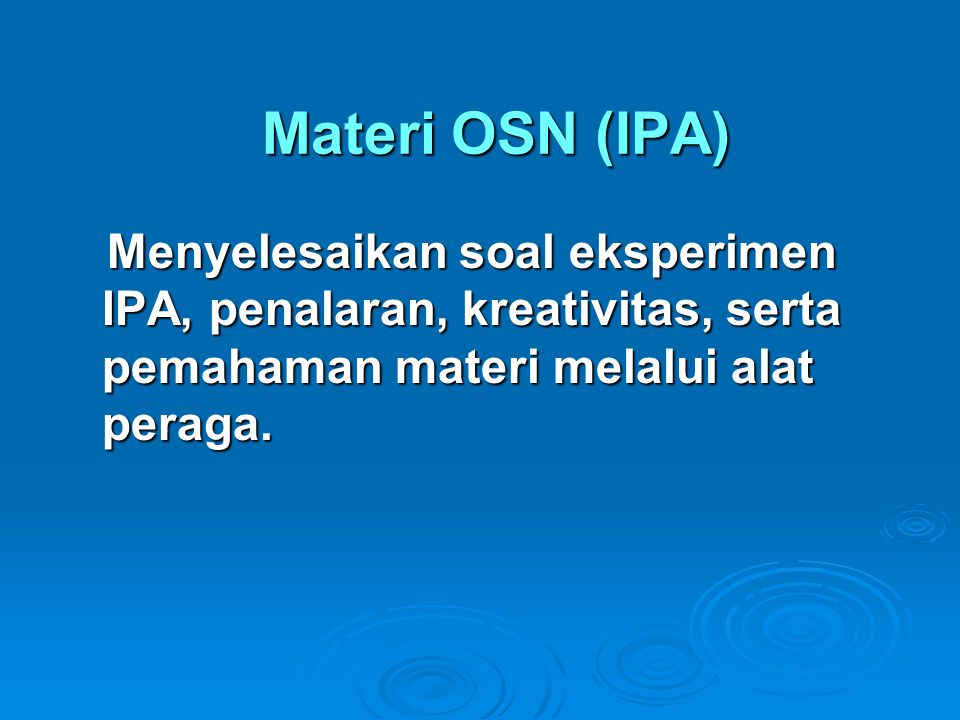 Materi OSN (IPA) Menyelesaikan soal eksperimen IPA, penalaran, kreativitas, serta pemahaman materi melalui alat peraga.