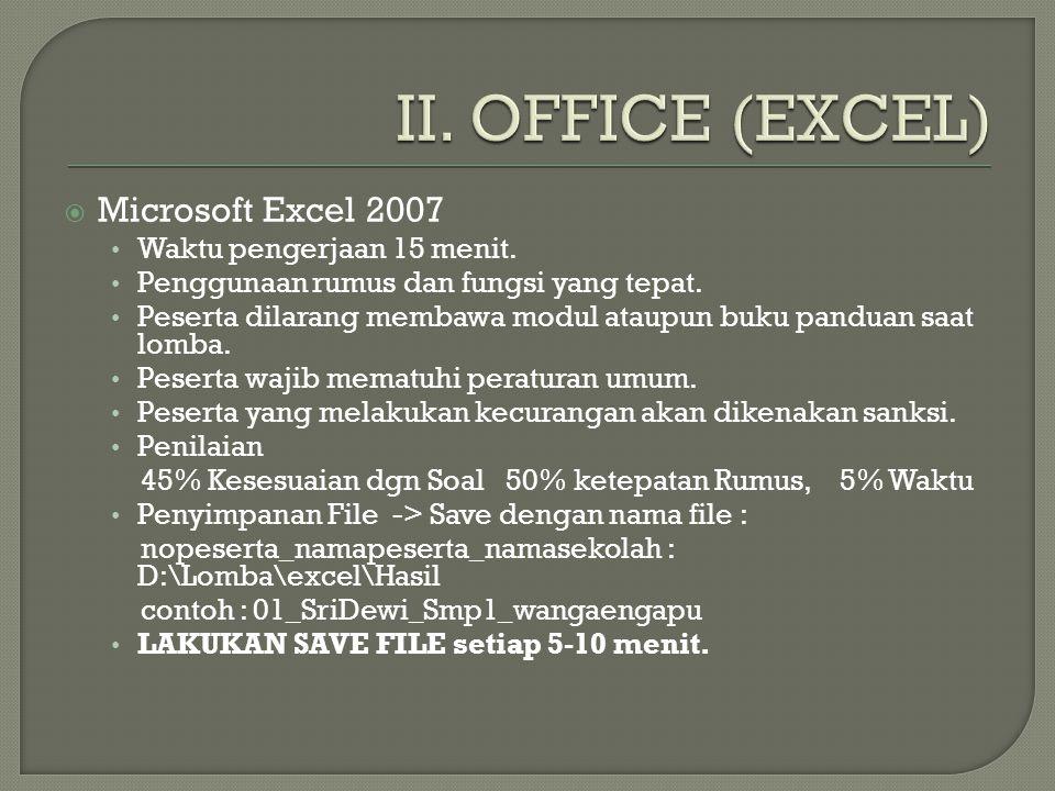 II. OFFICE (EXCEL) Microsoft Excel 2007 Waktu pengerjaan 15 menit.