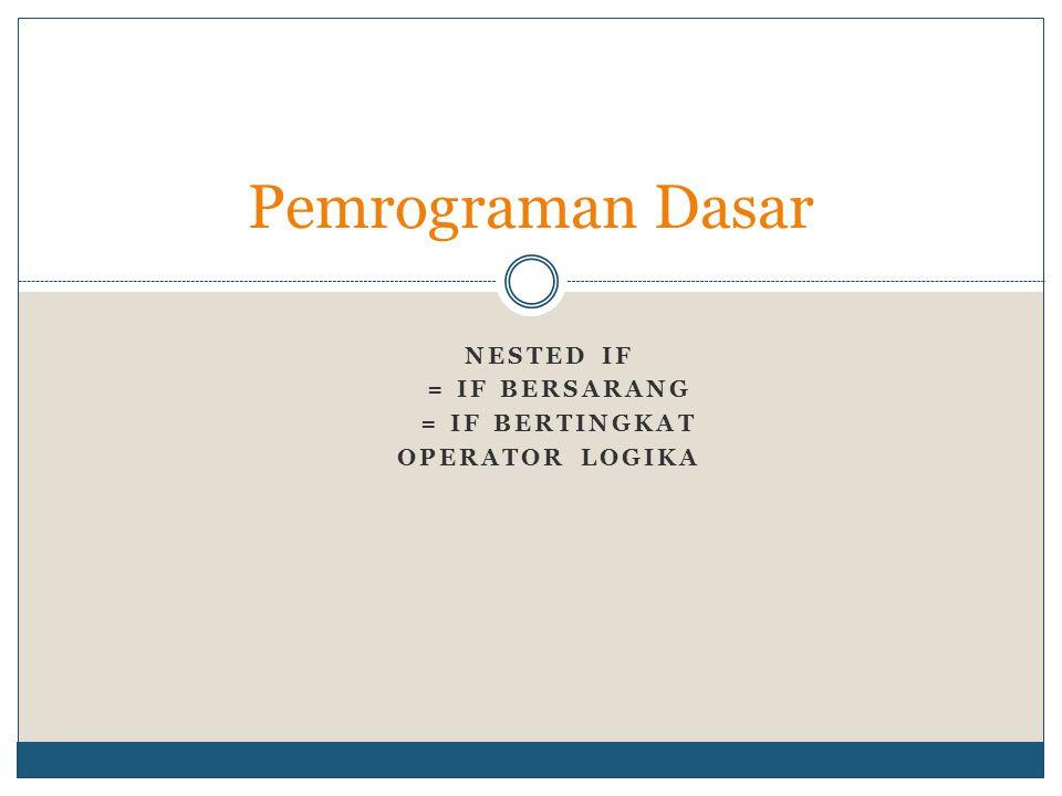 Nested If = if bersarang = if bertingkat Operator logika
