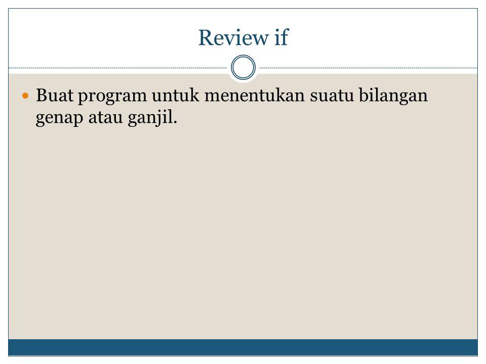 Review if Buat program untuk menentukan suatu bilangan genap atau ganjil.