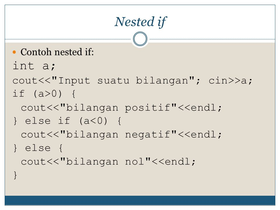 Nested if int a; cout<< Input suatu bilangan ; cin>>a;