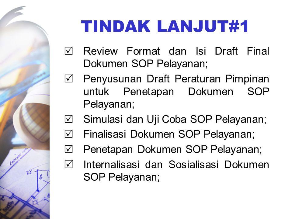 TINDAK LANJUT#1 Review Format dan Isi Draft Final Dokumen SOP Pelayanan;