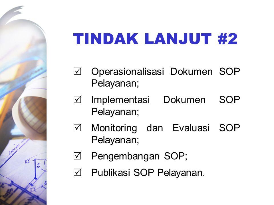 TINDAK LANJUT #2 Operasionalisasi Dokumen SOP Pelayanan;