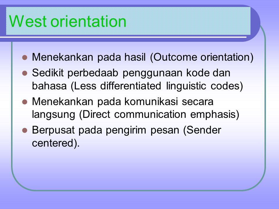 West orientation Menekankan pada hasil (Outcome orientation)