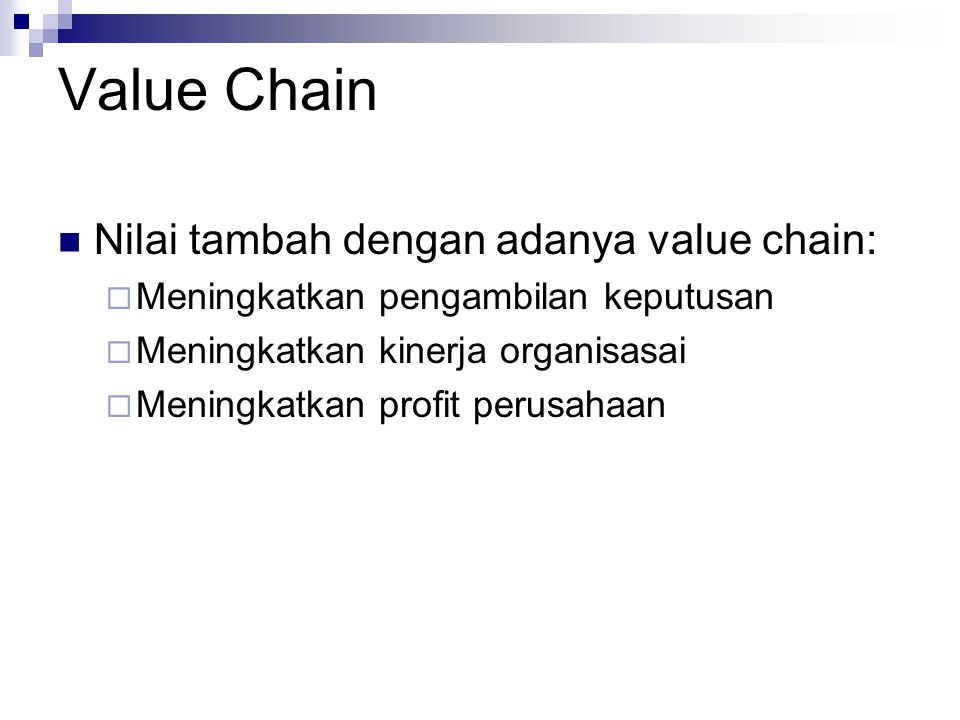 Value Chain Nilai tambah dengan adanya value chain: