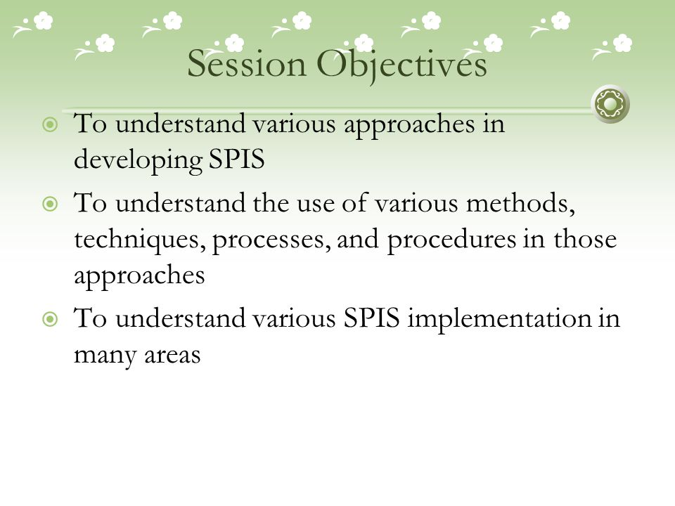 Session Objectives To understand various approaches in developing SPIS