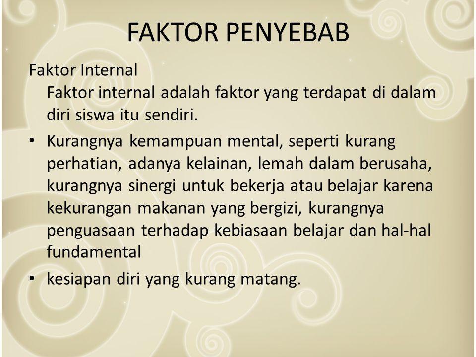 FAKTOR PENYEBAB Faktor Internal Faktor internal adalah faktor yang terdapat di dalam diri siswa itu sendiri.