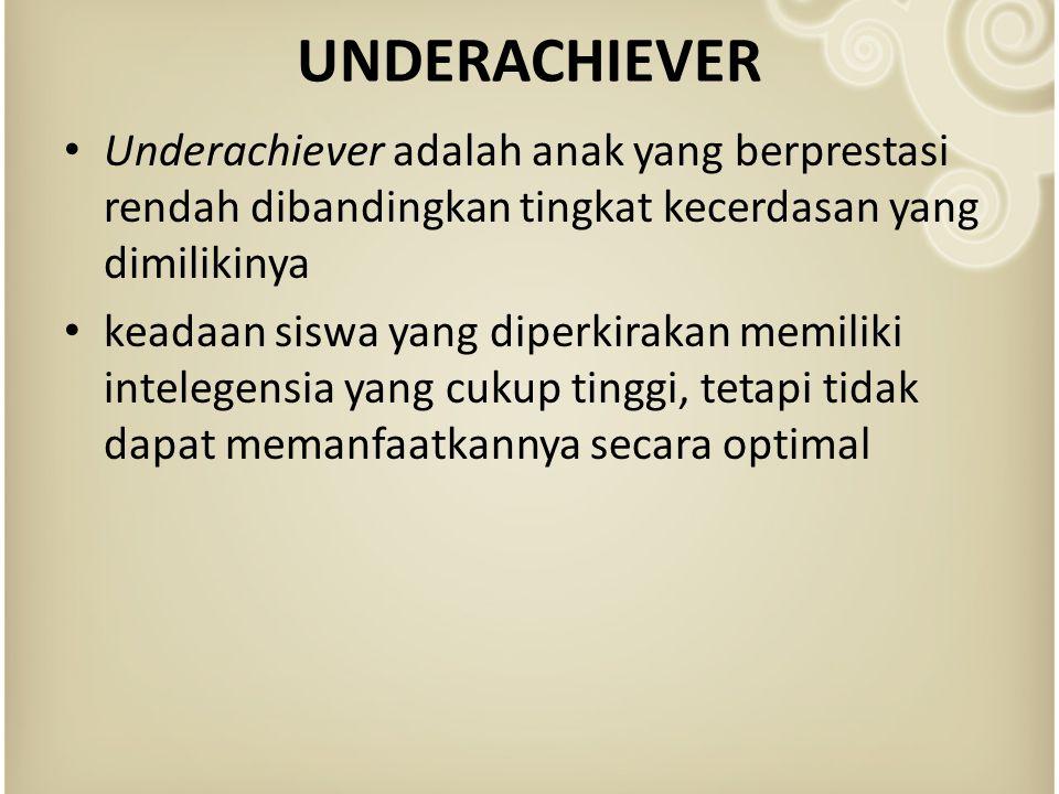 UNDERACHIEVER Underachiever adalah anak yang berprestasi rendah dibandingkan tingkat kecerdasan yang dimilikinya.