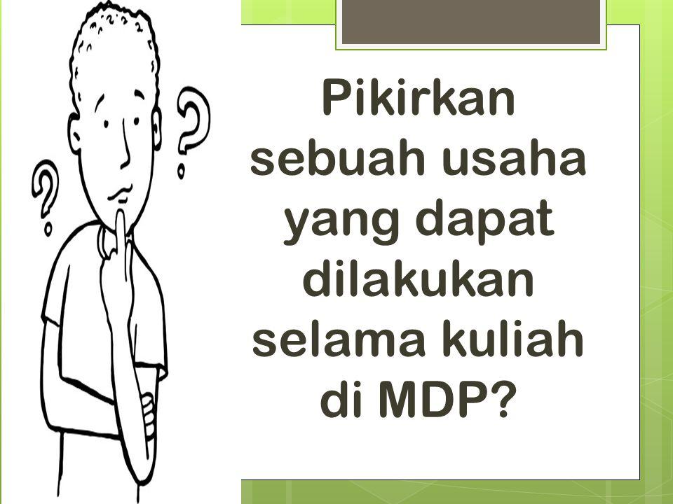 Pikirkan sebuah usaha yang dapat dilakukan selama kuliah di MDP