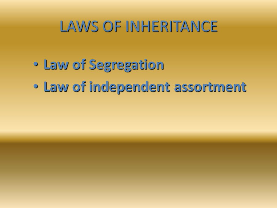 LAWS OF INHERITANCE Law of Segregation Law of independent assortment
