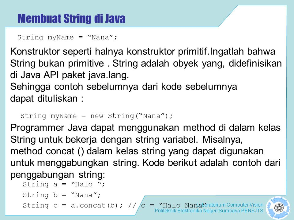 Membuat String di Java String myName = Nana ; Konstruktor seperti halnya konstruktor primitif.Ingatlah bahwa.