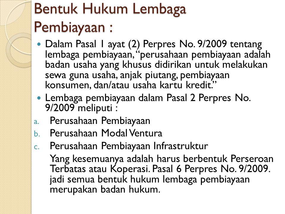 Bentuk Hukum Lembaga Pembiayaan :