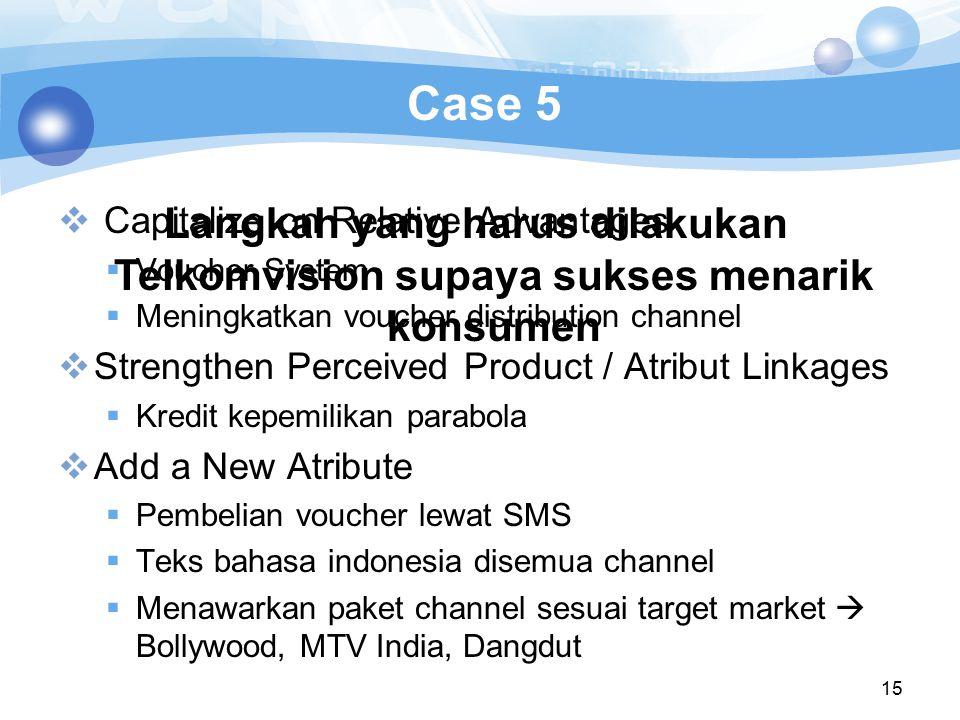 Case 5 Langkah yang harus dilakukan Telkomvision supaya sukses menarik konsumen. Capitalize on Relative Advantages.
