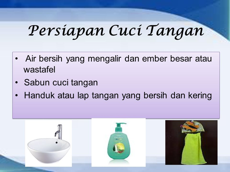 Persiapan Cuci Tangan Air bersih yang mengalir dan ember besar atau wastafel.