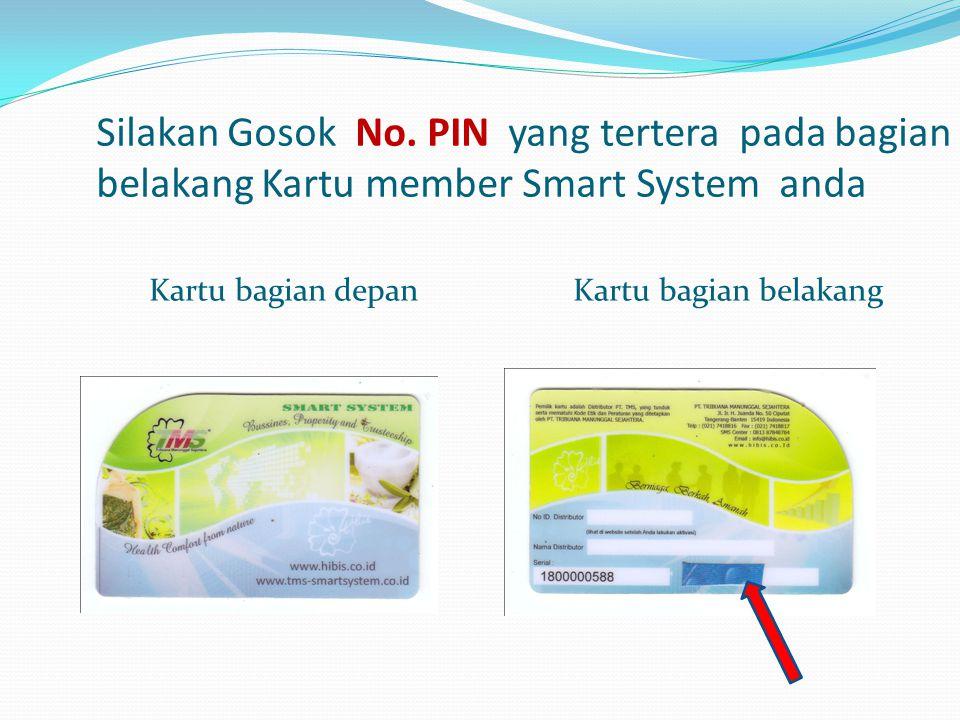 Silakan Gosok No. PIN yang tertera pada bagian belakang Kartu member Smart System anda