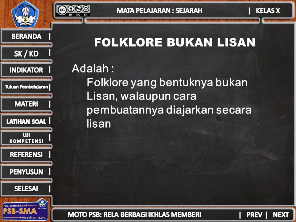 FOLKLORE BUKAN LISAN Adalah : Folklore yang bentuknya bukan Lisan, walaupun cara pembuatannya diajarkan secara lisan.