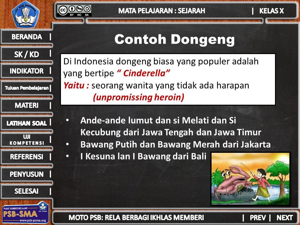 Contoh Dongeng Di Indonesia dongeng biasa yang populer adalah yang bertipe Cinderella