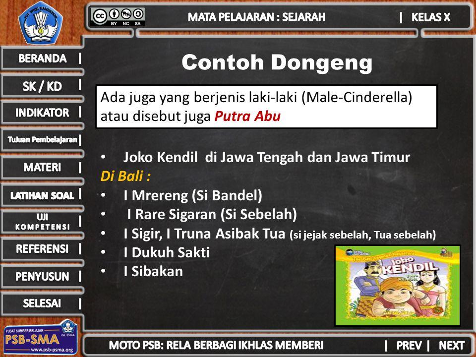 Contoh Dongeng Ada juga yang berjenis laki-laki (Male-Cinderella) atau disebut juga Putra Abu. Joko Kendil di Jawa Tengah dan Jawa Timur.