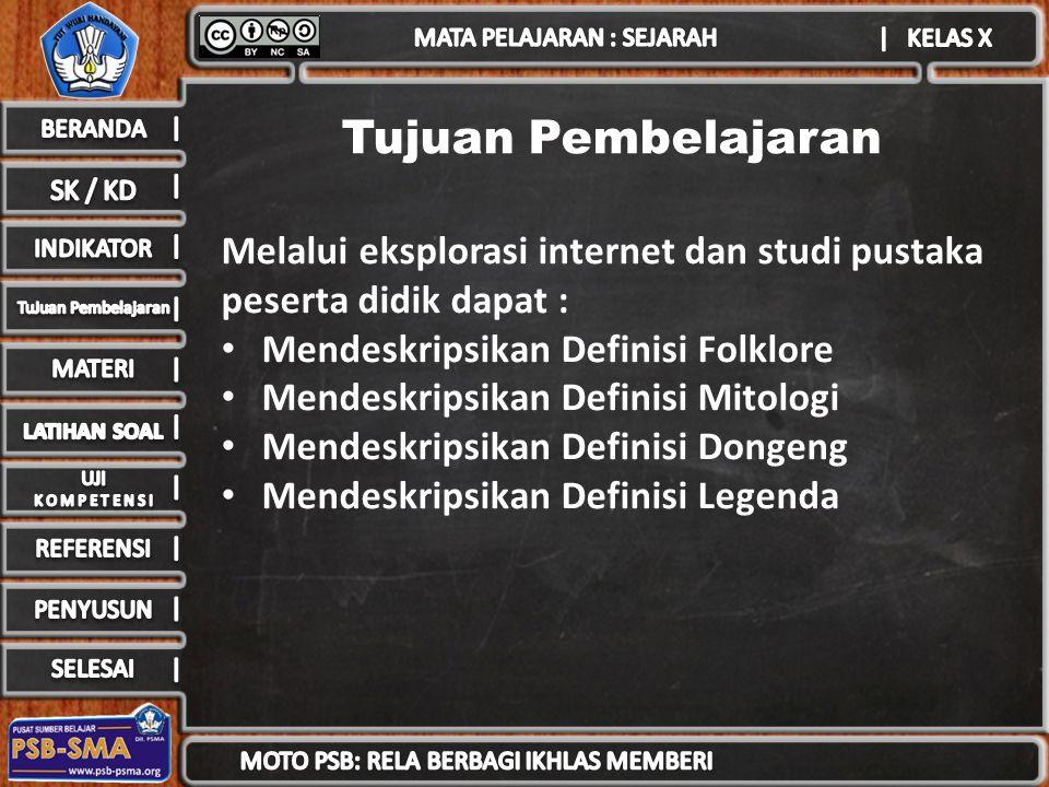 Tujuan Pembelajaran Melalui eksplorasi internet dan studi pustaka peserta didik dapat : Mendeskripsikan Definisi Folklore.