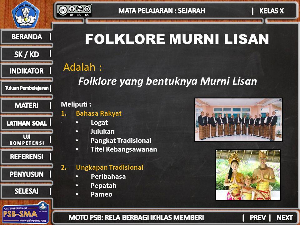 FOLKLORE MURNI LISAN Adalah : Folklore yang bentuknya Murni Lisan
