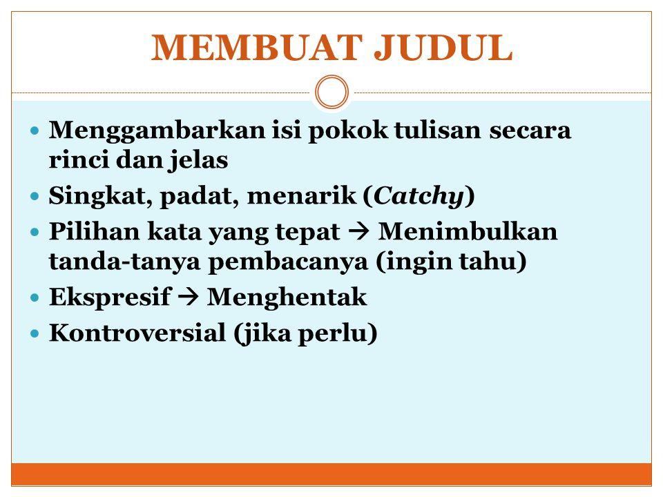 MEMBUAT JUDUL Menggambarkan isi pokok tulisan secara rinci dan jelas