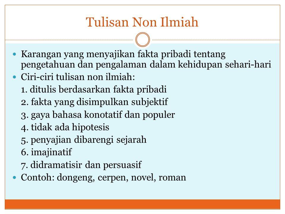 Tulisan Non Ilmiah Karangan yang menyajikan fakta pribadi tentang pengetahuan dan pengalaman dalam kehidupan sehari-hari.