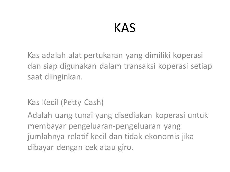 KAS Kas adalah alat pertukaran yang dimiliki koperasi dan siap digunakan dalam transaksi koperasi setiap saat diinginkan.