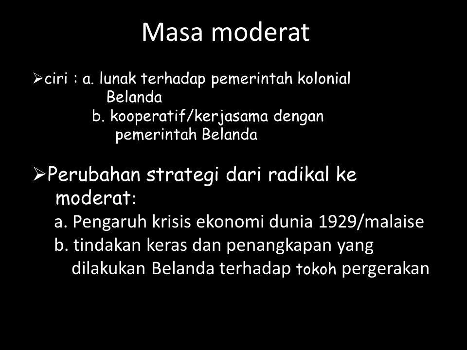 Masa moderat Perubahan strategi dari radikal ke moderat: