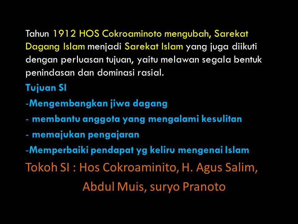 Tokoh SI : Hos Cokroaminito, H. Agus Salim, Abdul Muis, suryo Pranoto