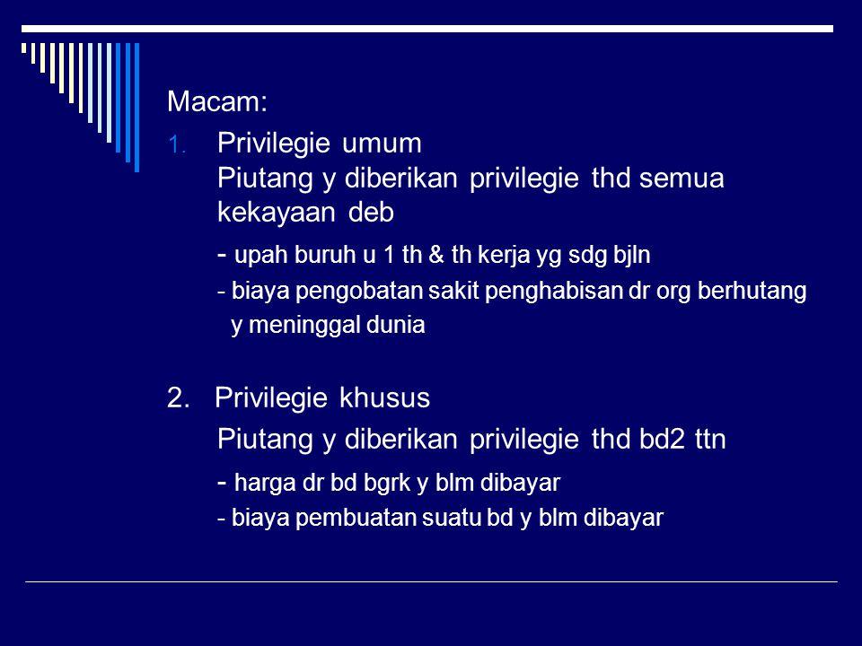 Privilegie umum Piutang y diberikan privilegie thd semua kekayaan deb